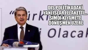 'Suriye Politikalarındaki Felaket Türkiye'yi Yakacak'