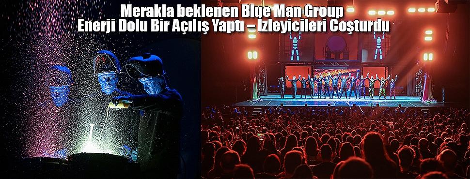 Blue Man GroupEnerji Dolu Bir Açılış Yaptı