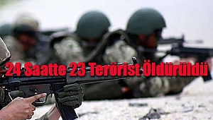 24 Saatte 23 Terörist Öldürüldü