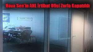 Hava Sen'in AHL İrtibat Ofisi Zorla Kapatıldı
