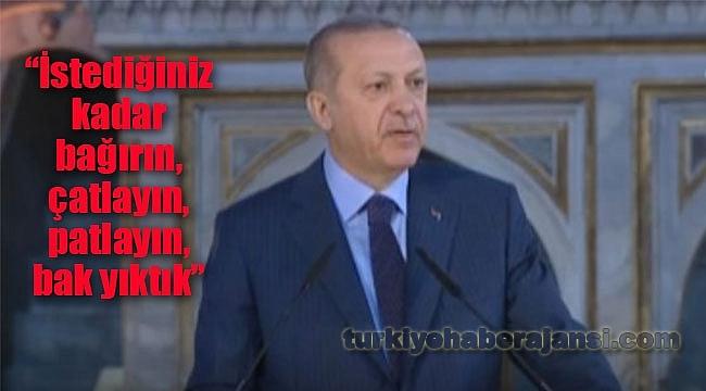 Erdoğan;'Çatlayın, Patlayın, Bak Yıktık'