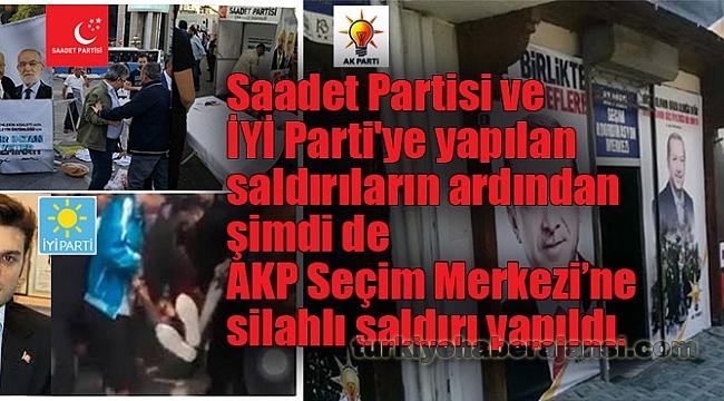SP ve İYİ Parti'den sonra AKP Seçim Bürosuna Silahlı Saldırı