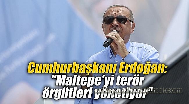 Erdoğan: Terör Örgütü Mensupları Maltepe'yi Yönetiyor