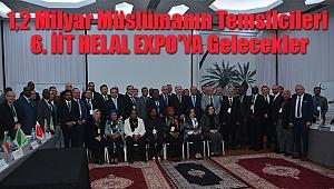 1,2 Milyar Müslümanın Temsilcileri 6. İİT HELAL EXPO'YA Gelecekler