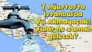 7 Ağustos'ta İstanbul'da Su Akmayacak!