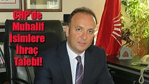 CHP'de Muhalifler İhraç Ediliyor!