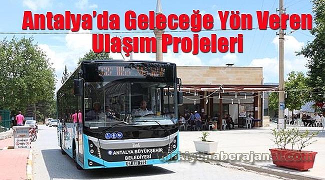 Antalya'da Geleceğe Yön Veren Ulaşım Projeleri