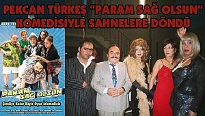 Pekcan Türkeş 'Param Sağ Olsun' Komedisiyle Sahnelere Döndü