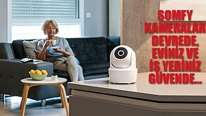 SOMFY Kameralar Devrede, Eviniz Ve İş Yeriniz Güvende