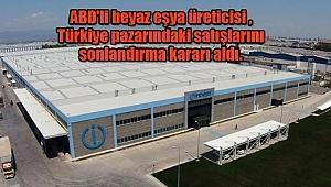 ABD'li Beyaz Eşya Devi 'Türkiye' Pazarından Çekiliyor