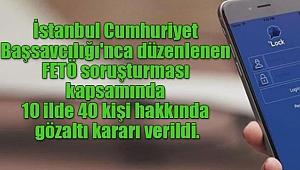 İstanbul Merkezli 10 ilde FETÖ Operasyonu!