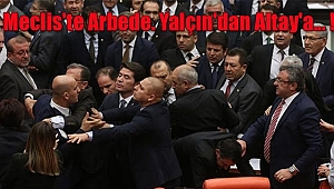 Meclis'te Arbede. Yalçın'dan Altay'a... !