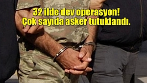 32 ilde dev operasyon! Çok sayıda asker tutuklandı.