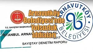 Arnavutköy Belediyesi'nde Yolsuzluk