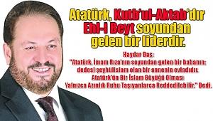 Baş: 'Atatürk Kutb'ul-Aktab'dır'