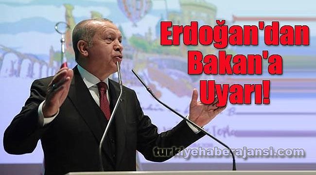 Erdoğan'dan Bakan'a Uyarı!
