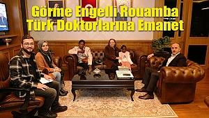 Görme Engelli Rouamba Türk Doktorlarına Emanet