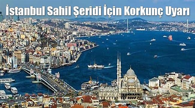 İstanbul Sahil Şeridi İçin Korkunç Uyarı