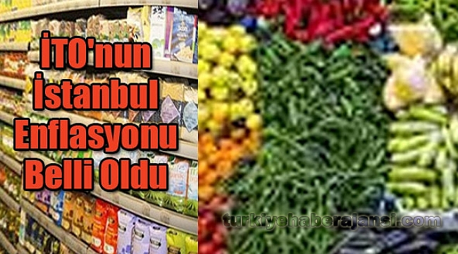 İTO'nun İstanbul Enflasyonu Belli Oldu