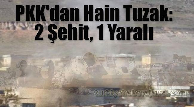 PKK'dan Hain Tuzak: 2 Şehit, 1 Yaralı