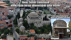 Yavuz Selim Camisinin Elektriğini Kesip Aboneliğini İptal Ettiler
