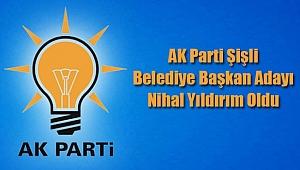 AK Parti Şişli Belediye Başkan Adayı Nihal Yıldırım Oldu