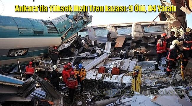 Ankara'da Yüksek Hızlı Tren kazası: 9 Ölü,84 Yaralı