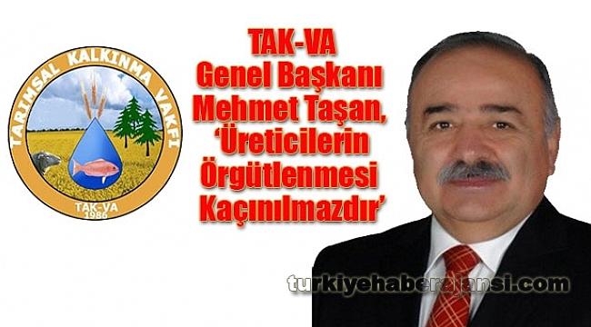 Mehmet Taşan, 'Üreticilerin Örgütlenmesi Kaçınılmazdır'