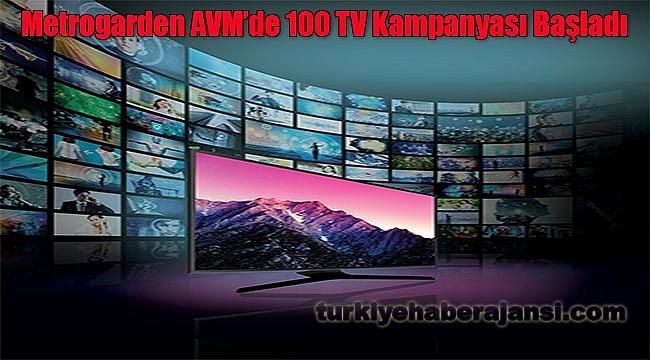 Metrogarden AVM'de 100 TV Kampanyası Başladı