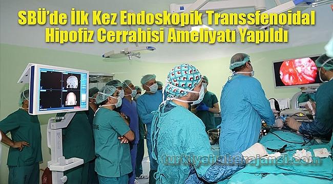 SBÜ'de İlk Kez Endoskopik Transsfenoidal Hipofiz Cerrahisi Ameliyatı Yapıldı