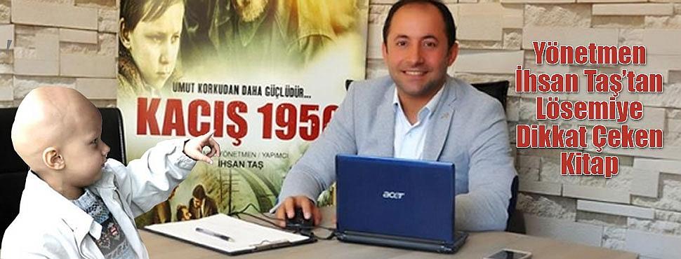 Yönetmen İhsan Taş'tan Lösemiye Dikkat Çeken Kitap