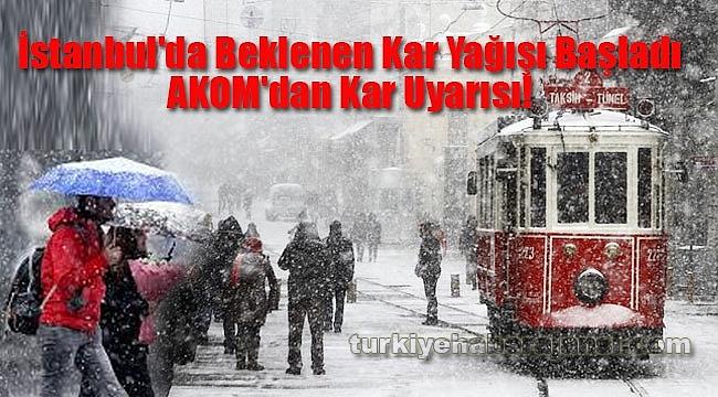 AKOM'dan Kar Uyarısı! İstanbul'da Beklenen Kar Yağışı Başladı