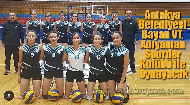 Antakya Belediyesi BVT, Adıyaman Sporder K. ile Oynayacak