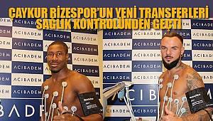 Çaykur Rizespor'un Yeni Transferleri Sağlık Kontrolünden Geçti