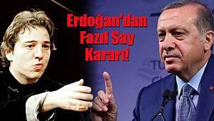 Cumhurbaşkanı Erdoğan'dan Fazıl Say Kararı!