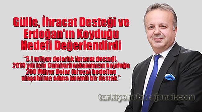 Gülle, İhracat Desteği ve Erdoğan'ın Koyduğu Hedefi Değerlendirdi