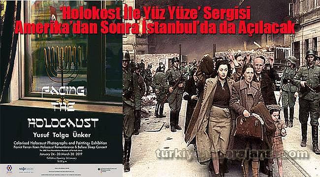'Holokost İle Yüz Yüze' Sergisi Amerika'dan Sonra İstanbul'da da Açılacak