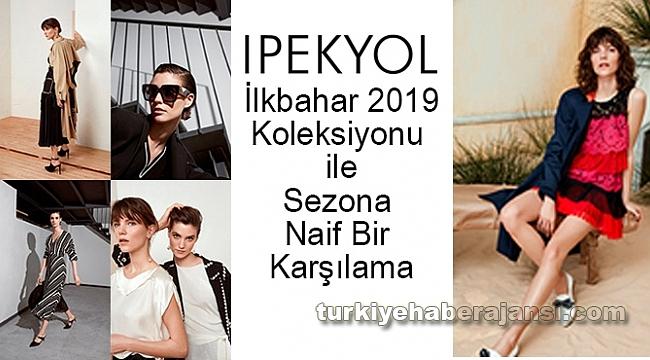 IPEKYOL İlkbahar 2019 Koleksiyonu ile Sezona Naif Bir Karşılama
