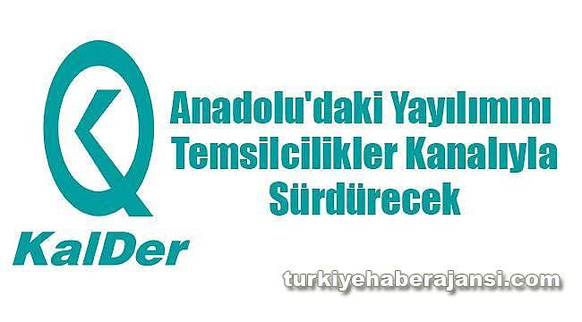 KalDer, Anadolu'daki Yayılımını Temsilcilikler Kanalıyla Sürdürecek