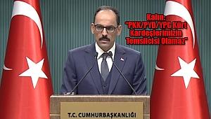 Kalın, 'PKK/PYD/YPG Kürt kardeşlerimizin temsilcisi olamaz'