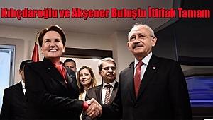 Kılıçdaroğlu ve Akşener Buluştu İttifak Tamam