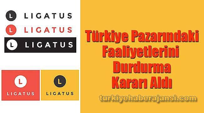 Ligatus Türkiye'deki Faaliyetlerini Durdurma Kararı Aldı