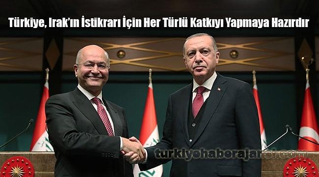 Türkiye, Irak'ın İstikrarı İçin Her Türlü Katkıyı Yapmaya Hazırdır