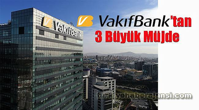 VakıfBank'tan 3 Büyük Müjde