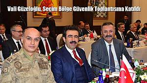 Vali Güzeloğlu, Seçim Bölge Güvenlik Toplantısına Katıldı