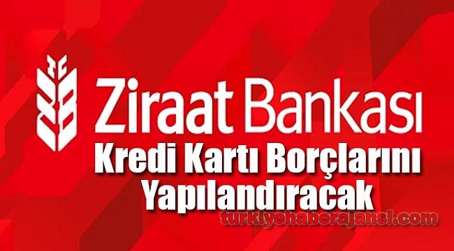 Ziraat Bankası Kredi Kartı Borçlarını Yapılandıracak