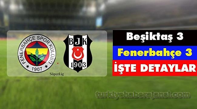 Beşiktaş: 3 - Fenerbahçe: 3 Zorlu Derbi