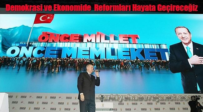 Demokrasi ve Ekonomide Reformları Hayata Geçireceğiz