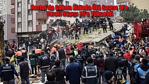 Kartal'da Çöken Binada Ölü Sayısı 11'e, Yaralı Sayısı 13'e Yükseldi