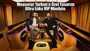 Megastar Tarkan'aÖzel Tasarım Ultra Lüks VIP Minibüs